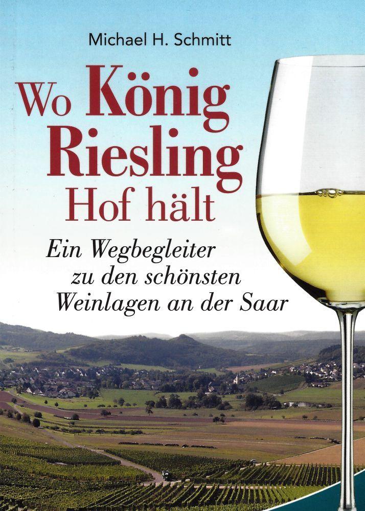 "Michael H. Schmitt: ""Wo König Riesling Hof hält"""